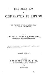 The Relation of Confirmation to Baptism: As Taught in Holy Scripture and the Fathers