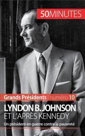 Lyndon B. Johnson et l'après Kennedy: Un président en guerre contre la pauvreté