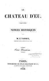 Le château d'Eu: notices historiques, Volume2