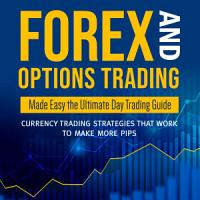Forex and Options Trading Made Easy the Ultimate Day Trading Guide  Currency Trading Strategies that Work to Make More Pips PDF