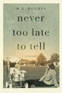 Never Too Late to Tell: A Memoir