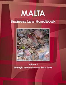 Malta Business Law Handbook Volume 1 Strategic Information and Basic Laws PDF