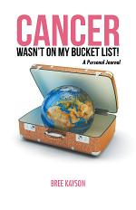 Cancer Wasn'T on My Bucket List! a Personal Journal