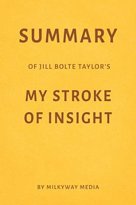 Summary of Jill Bolte Taylor   s My Stroke of Insight by Milkyway Media