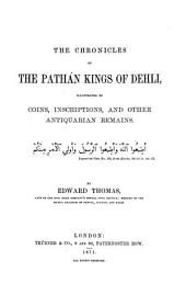 The Chronicles of the Pathán Kings of Dehli: Illustrated by Coins, Inscriptions, and Other Antiquarian Remains