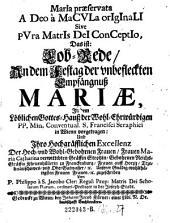 Maria praeservata a deo a macula originali sive pura matris dei conceptio. Das ist: Lob-Rede am dem Festtag der unbefleckten Empfängnuß Mariae ... vorgetragen ... von Philippo a S. Jacobo