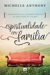 Espiritualidade em família: A importância dos valores bíblicos na criação dos filhos