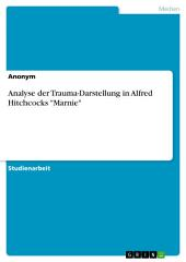 "Analyse der Trauma-Darstellung in Alfred Hitchcocks ""Marnie"""