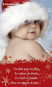 Un bébé pour les fêtes: Un bébé pour les fêtes - Le cadeau du destin - Un Noël en famille - Pour un miracle de plus...