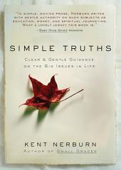 Simple Truths: Clear and Simple Guidance on the Big Issues in Life