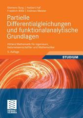 Partielle Differentialgleichungen und funktionalanalytische Grundlagen: Höhere Mathematik für Ingenieure, Naturwissenschaftler und Mathematiker, Ausgabe 5
