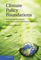 Climate Policy Foundations: Science and Economics with Lessons from Monetary Regulation