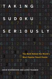 Taking Sudoku Seriously: The Math Behind the Worlds Most Popular Pencil Puzzle