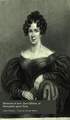 Memoirs of mrs  Jane Gibson  of Newcastle upon Tyne