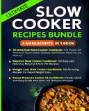 Ultimate Slow Cooker Recipes Book   4 Manuscripts in 1 Book  Mexican Slow Cooker Cookbook  American Slow Cooker  Weight Loss Recipes  Power Pressure Cooker XL