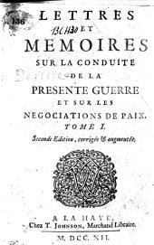 Lettres et mémoires sur la conduite de la présente guerre et sur les négociations de paix: Volume1