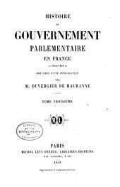 Histoire de gouvernement parlementaire en France: 1814-1848, précédée d'une introduction, Volume3