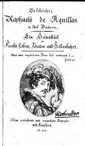 Geschichte Raphaels de Aquillas in fünf Büchern: Ein Seitenstück zu Fausts Leben, Thaten und Höllenfahrt. ...