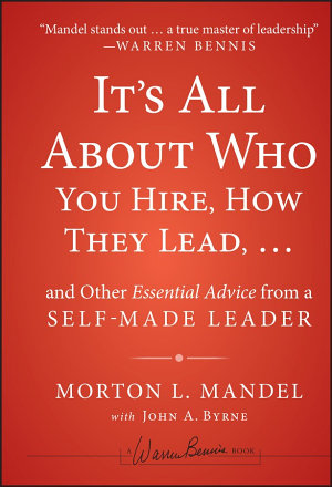 It s All About Who You Hire  How They Lead   and Other Essential Advice from a Self Made Leader