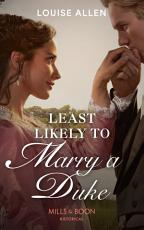 Least Likely To Marry A Duke  Mills   Boon Historical   Liberated Ladies  Book 1  PDF
