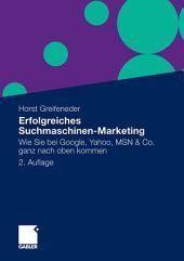 Erfolgreiches Suchmaschinen-Marketing: Wie Sie bei Google, Yahoo, MSN & Co. ganz nach oben kommen, Ausgabe 2