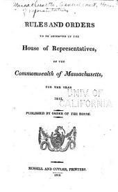 Rules and Orders to be Observed in the House of Representatives, of the Commonwealth of Massachusetts