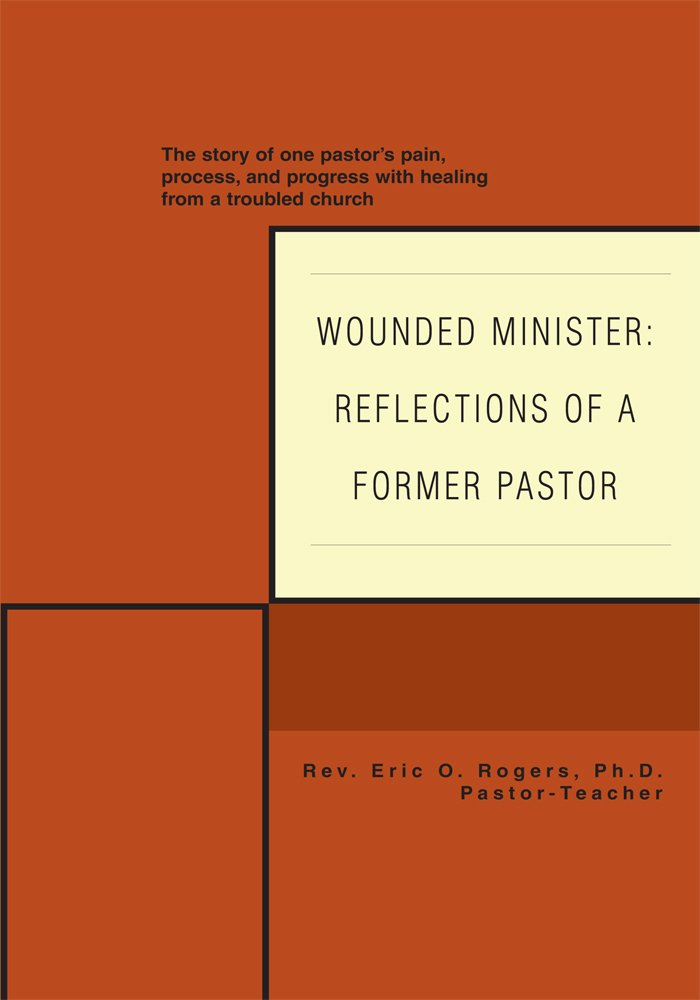 Wounded Minister Reflections of a Former Pastor