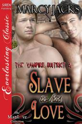 Slave to His Love [The Vampire District 3] (Siren Publishing Everlasting Classic ManLove)
