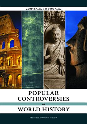 Popular Controversies in World History  Investigating History s Intriguing Questions  4 volumes  PDF
