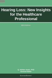 Hearing Loss: New Insights for the Healthcare Professional: 2013 Edition