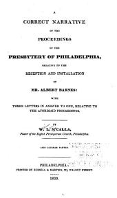 A Correct Narrative of the Proceedings of the Presbytery of Philadelphia: Relative to the Reception and Installation of Mr. Albert Barnes