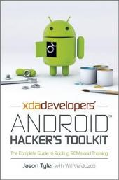 XDA Developers' Android Hacker's Toolkit: The Complete Guide to Rooting, ROMs and Theming, Edition 2