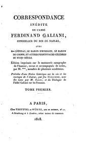 Correspondance inédite de l'abbé Ferdinand Galiani ...: avec Mme d'Épinay, le baron d'Holbach, le baron de Grimm, et autres personnages célèbres du XVIIIe siècle : édition imprimée sur le manuscrit autographe de l'auteur, revue et accompagnée de notes, Volume1