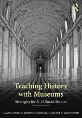 Teaching History with Museums: Strategies for K-12 Social Studies