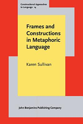 Frames and Constructions in Metaphoric Language PDF