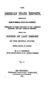 "The American State Reports: Containing the Cases of General Value and Authority Subsequent to Those Contained in the ""American Decisions"" and the ""American Reports"" Decided in the Courts of Last Resort of the Several States, Volume 1"