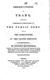 Observations on Trade, Considered in Reference, Particularly, to the Public Debt, and to the Agriculture of the United Kingdom