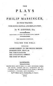 The Plays of Philip Massinger  Advertisement to the second edition  Introduction  Essay on the writings of Massinger  by John Ferriar   c  The virgin martyr  The unnatural combat  The Duke of Milan PDF