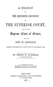 A Digest of the Reported Decisions of the Superior Court: And of the Supreme Court of Errors, of the State of Connecticut, from the Organization of Said Courts to the Present Time
