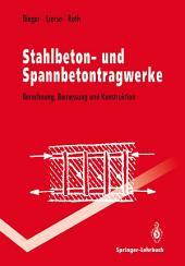 Stahlbeton- und Spannbetontragwerke: Berechnung, Bemessung und Konstruktion