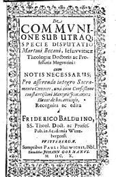 De communione sub utraque specie disputatio ... cum notis ... recognita ac ed. a Friderico Balduino