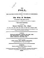 Proceedings and Addresses, at the Durham City Election; with the Poll at the election of ... citizens to serve in Parliament, ... as taken ... 1830 (-1832, 1835, 1837, 1843, 1852, 1853). Also, the Poll Book ... to which are annexed the Bye-Laws of the Corporation of 1728; the Charter granted by Bishop Egerton, 1780 ... Second edition ... enlarged