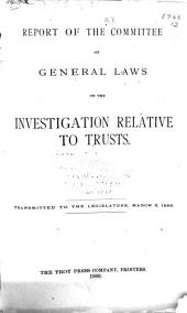 Report of the Committee on General Laws on the Investigation Relative to Trusts: Transmitted to the Legislature, March 6, 1888, Volumes 1-2