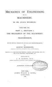 Mechanics of Engineering and of Machinery  The mechanics of the machinery of transmission  2d ed   thoroughly rev  and greatly enl   by Gustav Herrmann     tr  by J F  Klein  1883 1890  2 v PDF