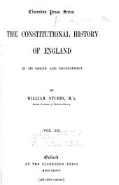 The Constitutional History of England in Its Origin and Development: Volume 3