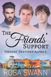 The Friends' Support (Omegas' Destined Alpha 6): MMM Alpha/Omega Mpreg Gay Romance