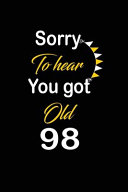 Sorry to Hear You Got Old 98