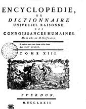 Encyclopédie, ou dictionnaire universel raisonné des connoissances humaines. Tome XIII. De---Diez