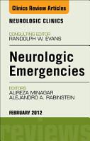Neurologic Emergencies  An Issue of Neurologic Clinics   E Book PDF