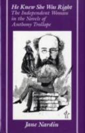 He Knew She was Right: The Independent Woman in the Novels of Anthony Trollope